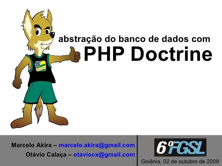 abstração do banco de dados com                        PHP Doctrine    Marcelo Akira – marcelo.akira@gmail.com     Otávio ...