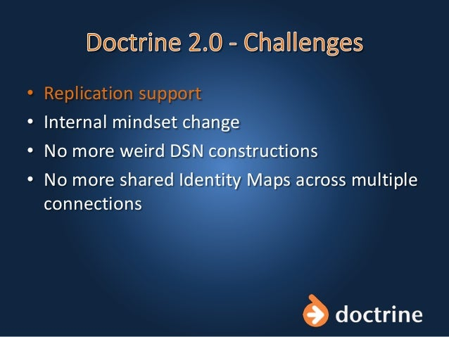 • Replication support • Internal mindset change • No more weird DSN constructions • No more shared Identity Maps across mu...