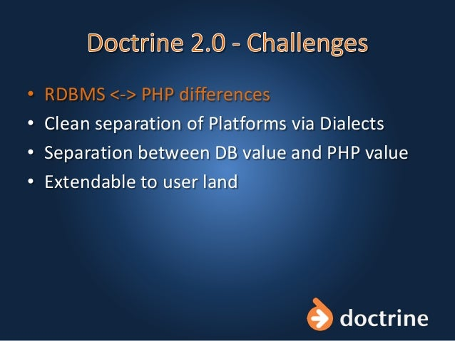 • RDBMS <-> PHP differences • Clean separation of Platforms via Dialects • Separation between DB value and PHP value • Ext...