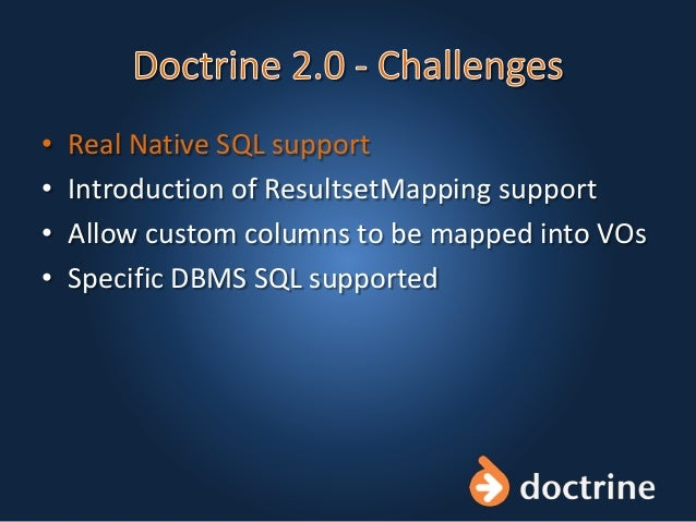 • Real Native SQL support • Introduction of ResultsetMapping support • Allow custom columns to be mapped into VOs • Specif...