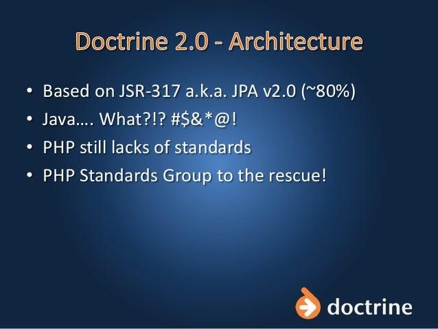 • Based on JSR-317 a.k.a. JPA v2.0 (~80%) • Java…. What?!? #$&*@! • PHP still lacks of standards • PHP Standards Group to ...