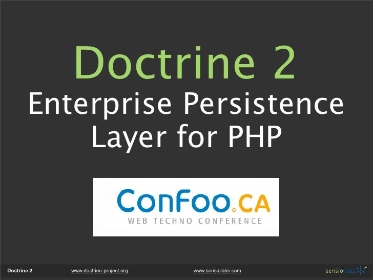 Doctrine 2        Enterprise Persistence            Layer for PHP    Doctrine 2   www.doctrine-project.org   www.sensiolab...