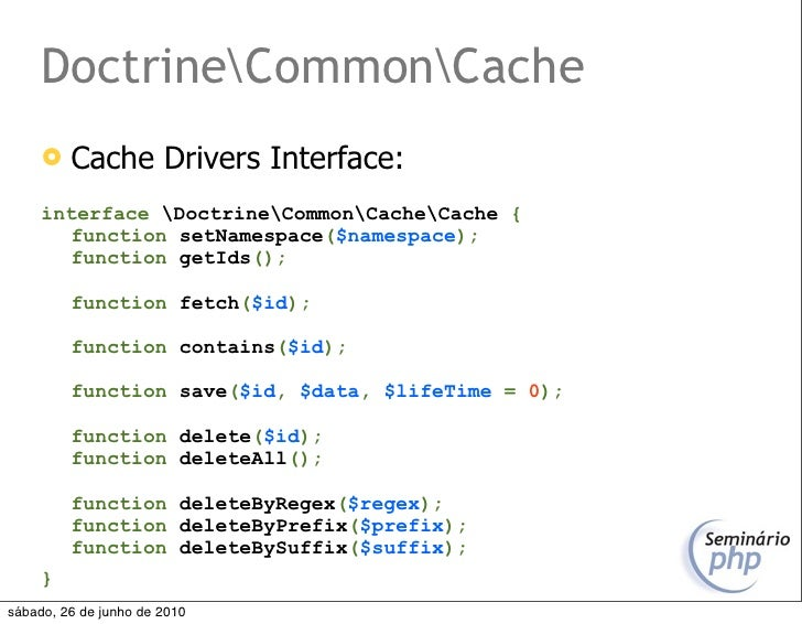 DoctrineCommonCache         Cache Drivers Interface:      interface DoctrineCommonCacheCache {        function setNamespa...