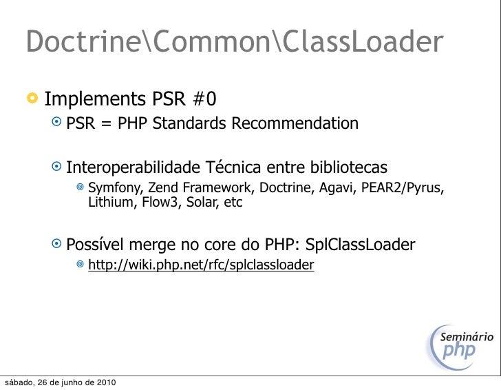 DoctrineCommonClassLoader         Implements PSR #0             PSR       = PHP Standards Recommendation              I...