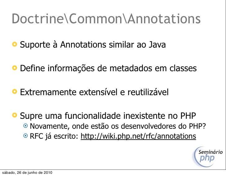 DoctrineCommonAnnotations         Suporte à Annotations similar ao Java          Define informações de metadados em clas...