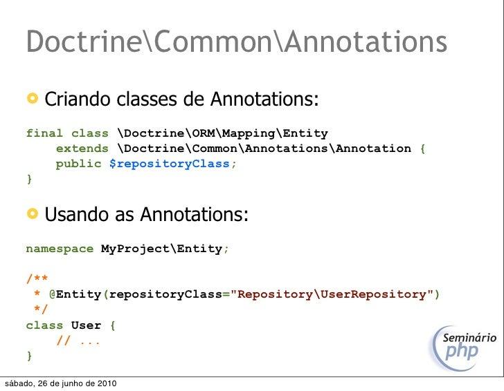 DoctrineCommonAnnotations         Criando classes de Annotations:      final class DoctrineORMMappingEntity          exte...