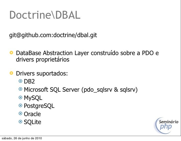 DoctrineDBAL      git@github.com:doctrine/dbal.git          DataBase Abstraction Layer construído sobre a PDO e          ...