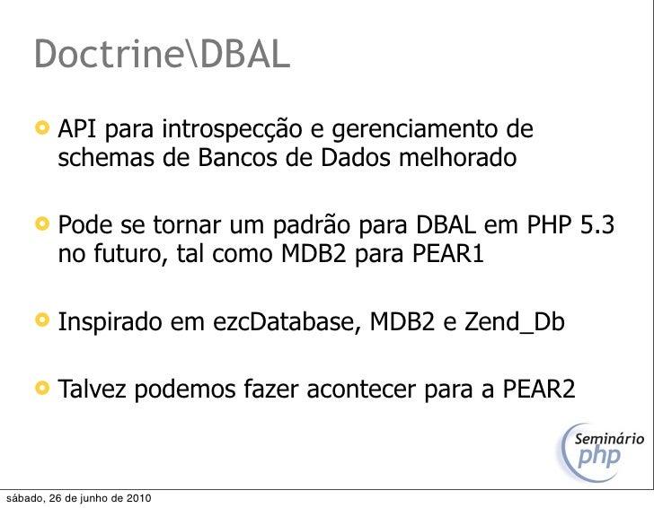 DoctrineDBAL         API para introspecção e gerenciamento de          schemas de Bancos de Dados melhorado          Pod...