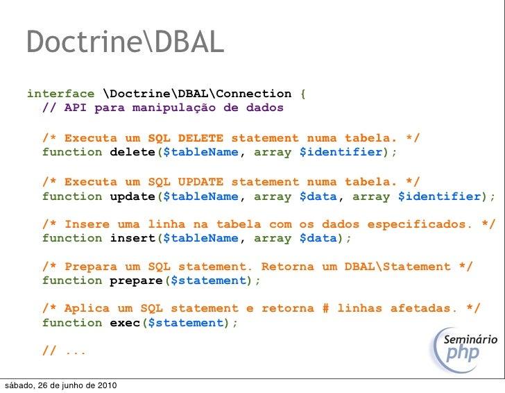 DoctrineDBAL      interface DoctrineDBALConnection {        // API para manipulação de dados          /* Executa um SQL DE...