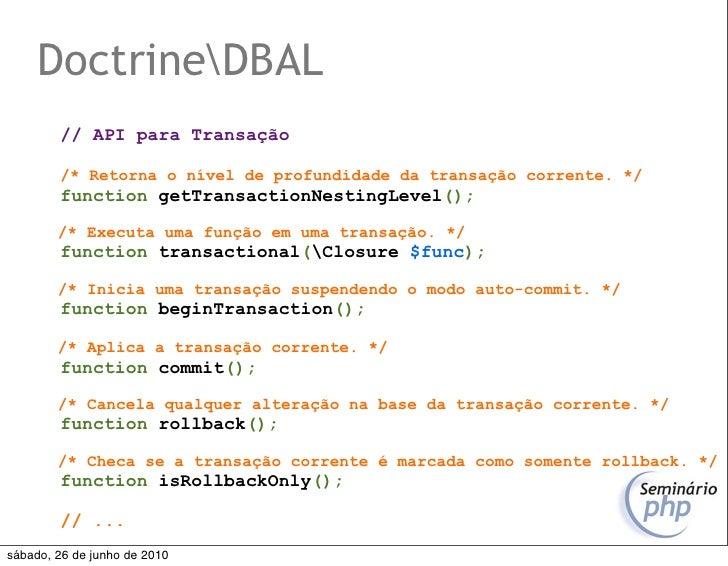 DoctrineDBAL         // API para Transação          /* Retorna o nível de profundidade da transação corrente. */         f...