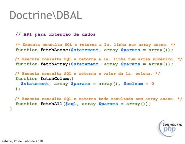 DoctrineDBAL          // API para obtenção de dados           /* Executa consulta SQL e retorna a 1a. linha num array asso...