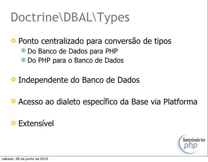 DoctrineDBALTypes         Ponto centralizado para conversão de tipos             Do Banco de Dados para PHP            ...