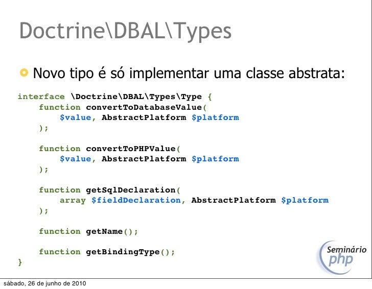 DoctrineDBALTypes         Novo tipo é só implementar uma classe abstrata:     interface DoctrineDBALTypesType {         f...