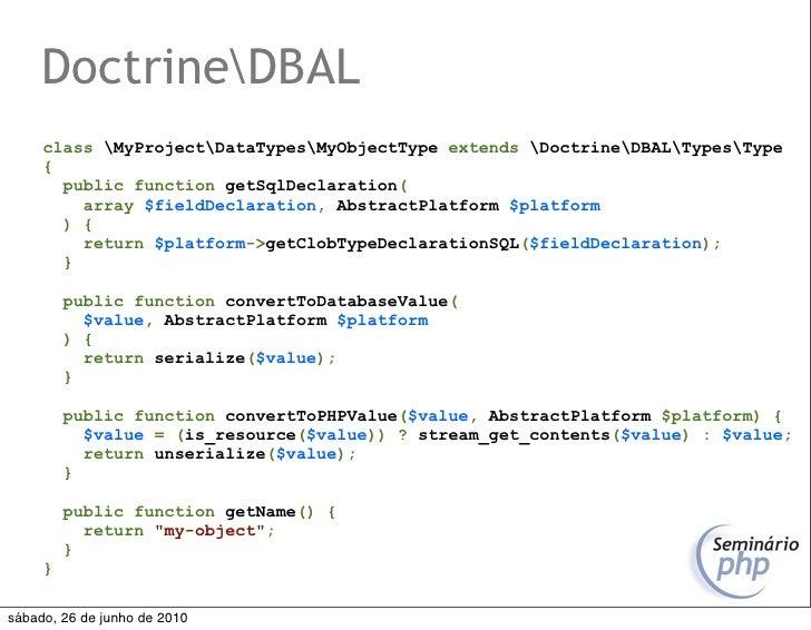 DoctrineDBAL      class MyProjectDataTypesMyObjectType extends DoctrineDBALTypesType      {        public function getSqlD...