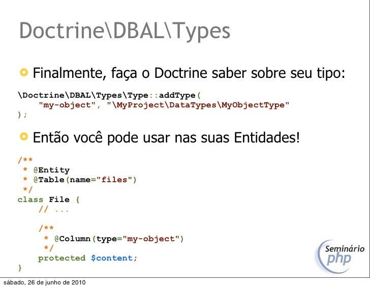 "DoctrineDBALTypes         Finalmente, faça o Doctrine saber sobre seu tipo:     DoctrineDBALTypesType::addType(         ""..."
