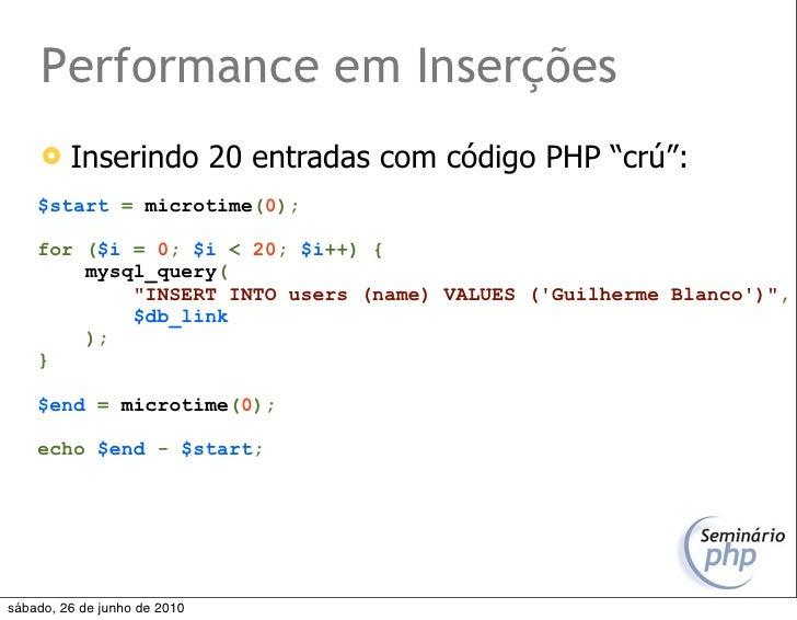 """Performance em Inserções         Inserindo 20 entradas com código PHP """"crú"""":     $start = microtime(0);      for ($i = 0;..."""