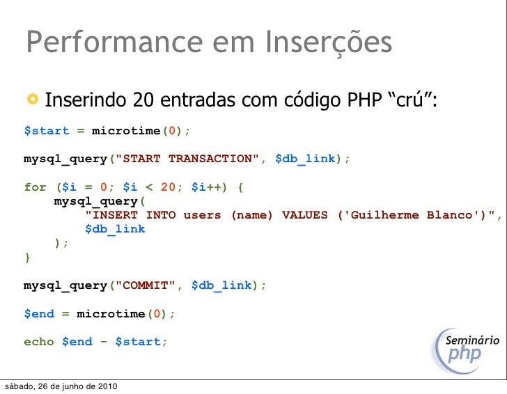 """Performance em Inserções         Inserindo 20 entradas com código PHP """"crú"""":     $start = microtime(0);      mysql_query(..."""