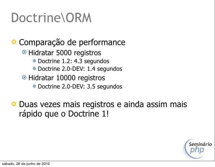 DoctrineORM         Comparação de performance             Hidratar         5000 registros                   Doctrine 1....
