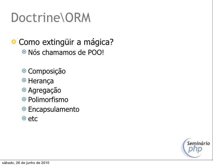DoctrineORM         Como extingüir a mágica?             Nós      chamamos de POO!              Composição            ...