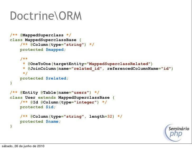 "DoctrineORM      /** @MappedSuperclass */      class MappedSuperclassBase {          /** @Column(type=""string"") */        ..."