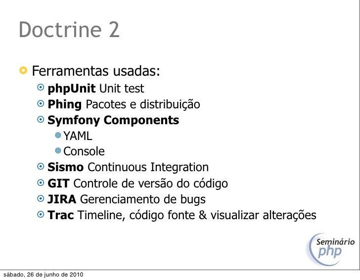 Doctrine 2         Ferramentas usadas:             phpUnit  Unit test             Phing Pacotes e distribuição         ...