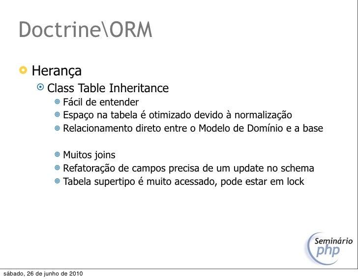 DoctrineORM         Herança             Class       Table Inheritance                   Fácil de entender              ...