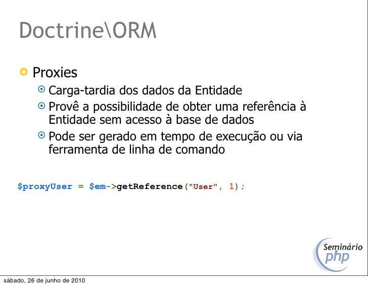 DoctrineORM         Proxies             Carga-tardia dos dados da Entidade             Provê a possibilidade de obter u...