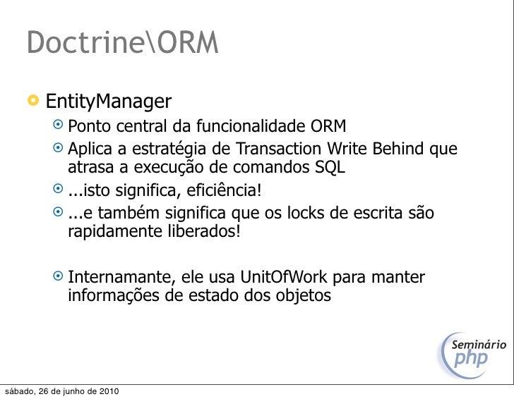 DoctrineORM         EntityManager             Ponto   central da funcionalidade ORM             Aplica a estratégia de ...