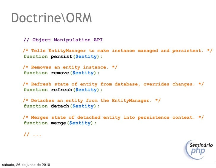 DoctrineORM            // Object Manipulation API             /* Tells EntityManager to make instance managed and persiste...