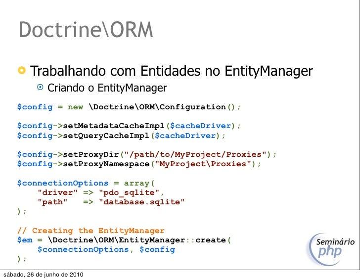 DoctrineORM         Trabalhando com Entidades no EntityManager               Criando o EntityManager     $config = new D...