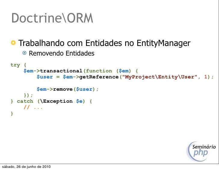 DoctrineORM         Trabalhando com Entidades no EntityManager               Removendo Entidades     try {         $em->...