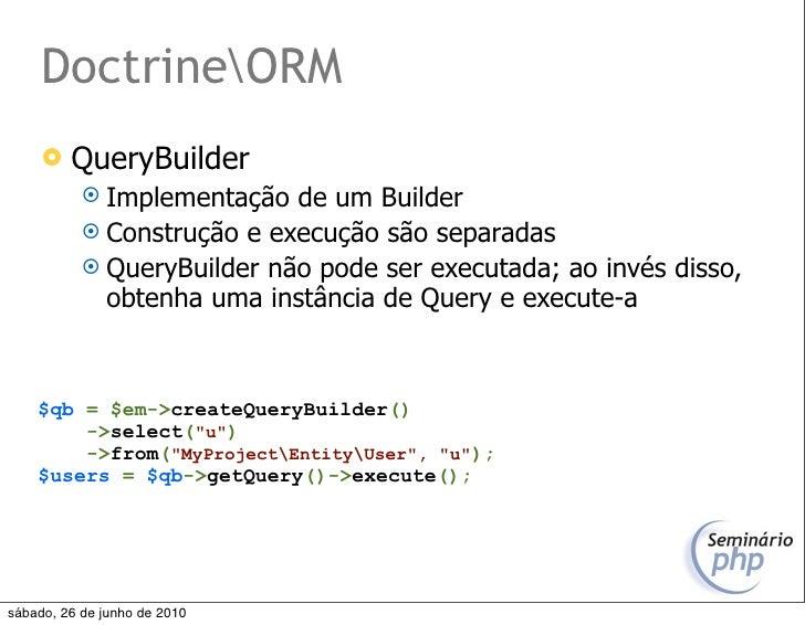 DoctrineORM         QueryBuilder             Implementação  de um Builder             Construção e execução são separad...