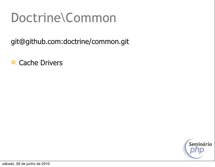 DoctrineCommon      git@github.com:doctrine/common.git          Cache Drivers     sábado, 26 de junho de 2010