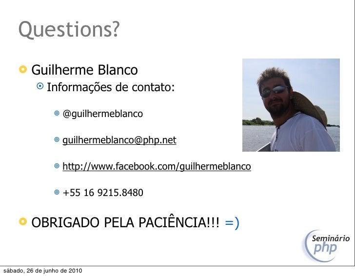 Questions?         Guilherme Blanco             Informações       de contato:                      @guilhermeblanco    ...