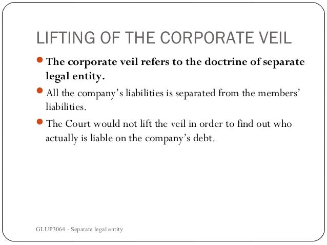 should courts lift the corporate veil Under what circumstances court can lift corporate veil where the court will disregard the corporate veil the doctrine of lifting the corporate veil should be.