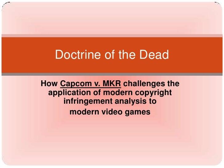 How Capcom v. MKR challenges the application of modern copyright infringement analysis to <br />modern video games<br />Do...