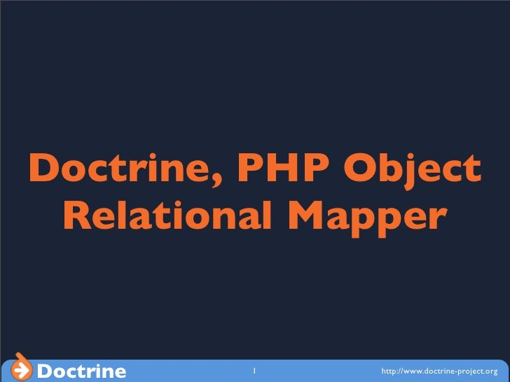 Doctrine, PHP Object  Relational Mapper   Doctrine   1   http://www.doctrine-project.org