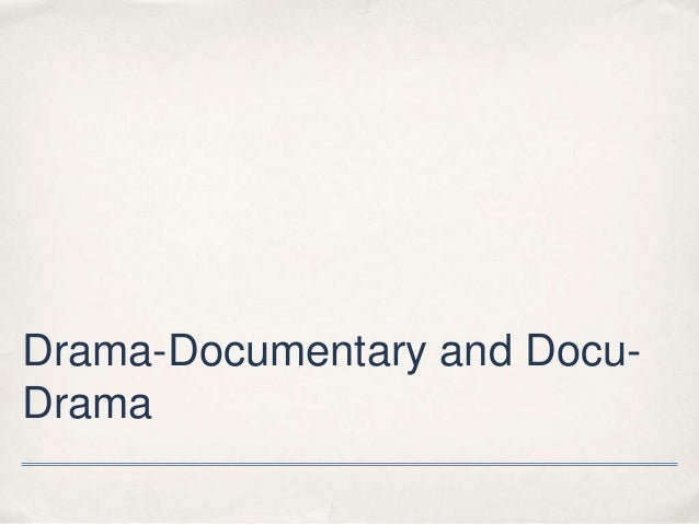 Drama-Documentary and Docu- Drama