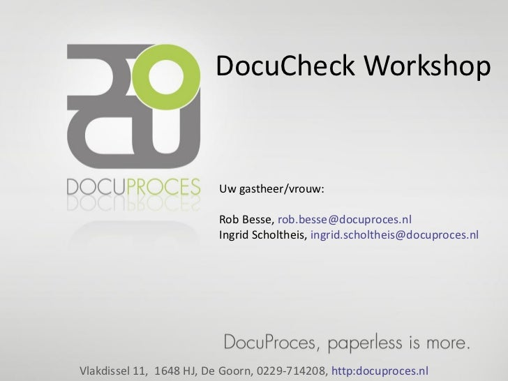 DocuCheck Workshop                          Uw gastheer/vrouw:                          Rob Besse, rob.besse@docuproces.nl...