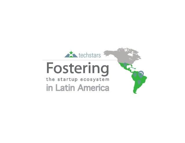 in Latin America t h e s t a r t u p e c o s y s t e m Fostering