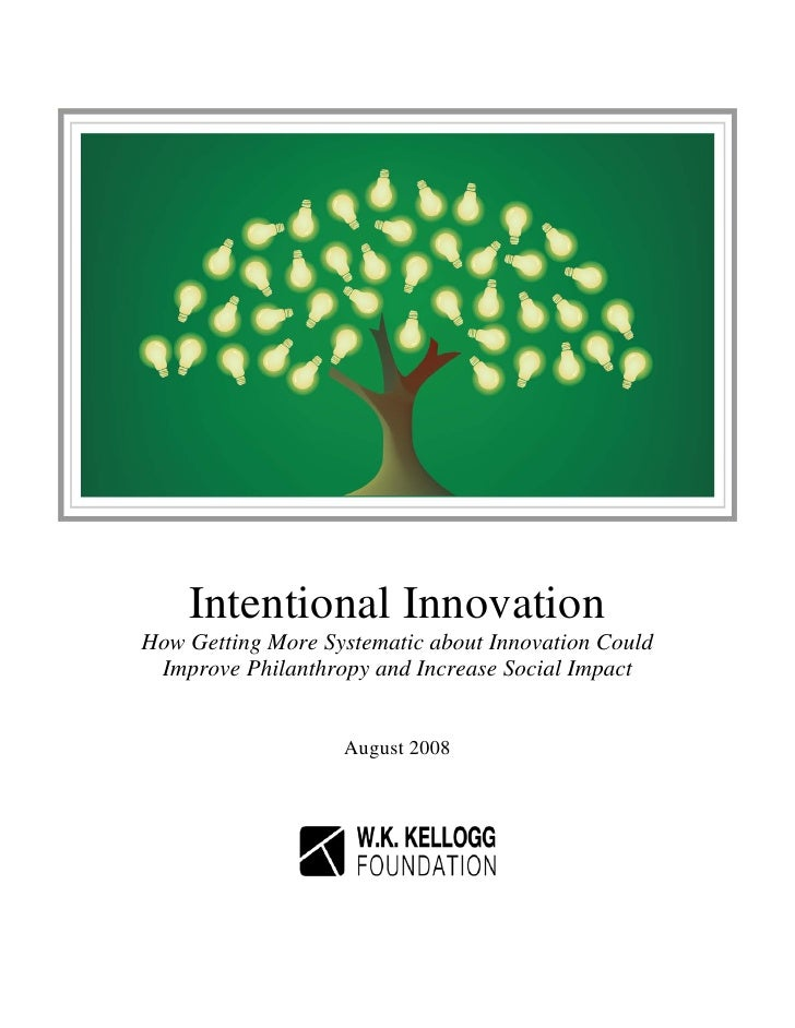 Intentional Innovation How Getting More Systematic about Innovation Could  Improve Philanthropy and Increase Social Impact...