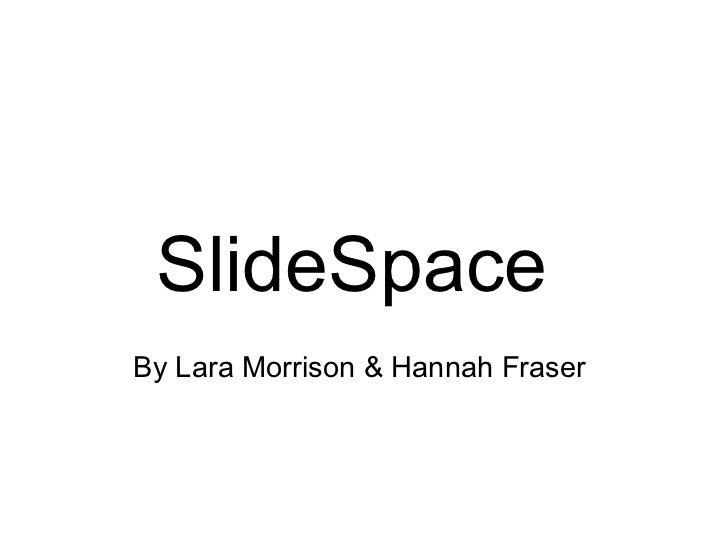 SlideSpace By Lara Morrison & Hannah Fraser