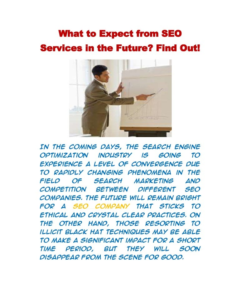 What to Expect from SEO Services in the Future? Find Out!<br />In the coming days, the search engine optimization industry...