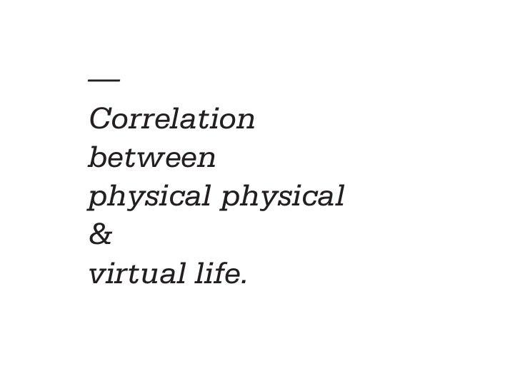 —Correlationbetweenphysical physical&virtual life.