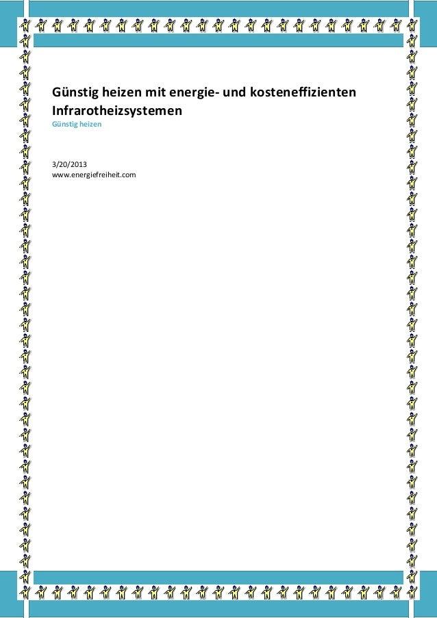 Günstig heizen mit energie- und kosteneffizientenInfrarotheizsystemenGünstig heizen3/20/2013www.energiefreiheit.com