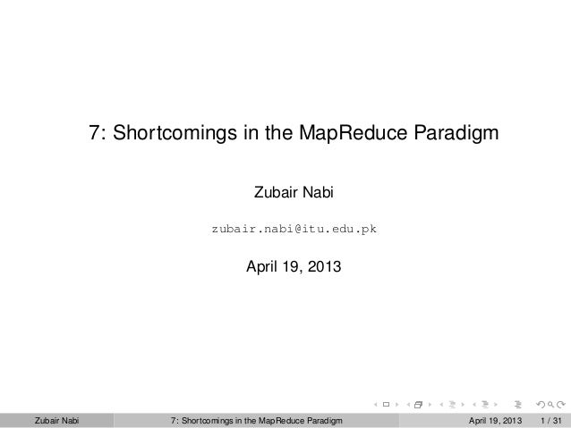 7: Shortcomings in the MapReduce Paradigm                                         Zubair Nabi                             ...