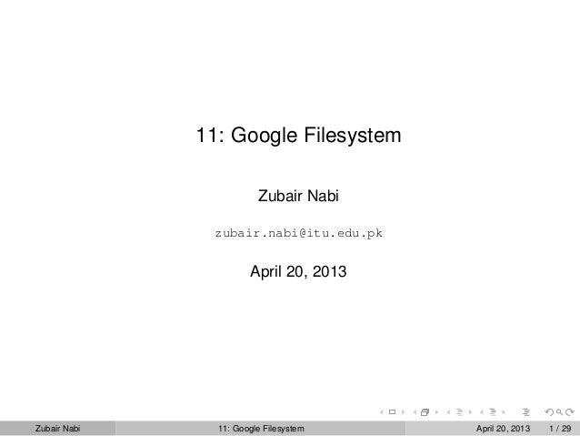 11: Google FilesystemZubair Nabizubair.nabi@itu.edu.pkApril 20, 2013Zubair Nabi 11: Google Filesystem April 20, 2013 1 / 29