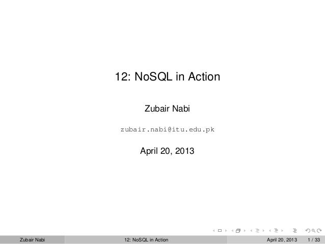 12: NoSQL in ActionZubair Nabizubair.nabi@itu.edu.pkApril 20, 2013Zubair Nabi 12: NoSQL in Action April 20, 2013 1 / 33