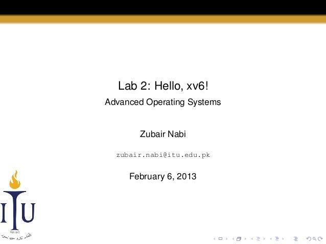 Lab 2: Hello, xv6! Advanced Operating Systems  Zubair Nabi zubair.nabi@itu.edu.pk  February 6, 2013