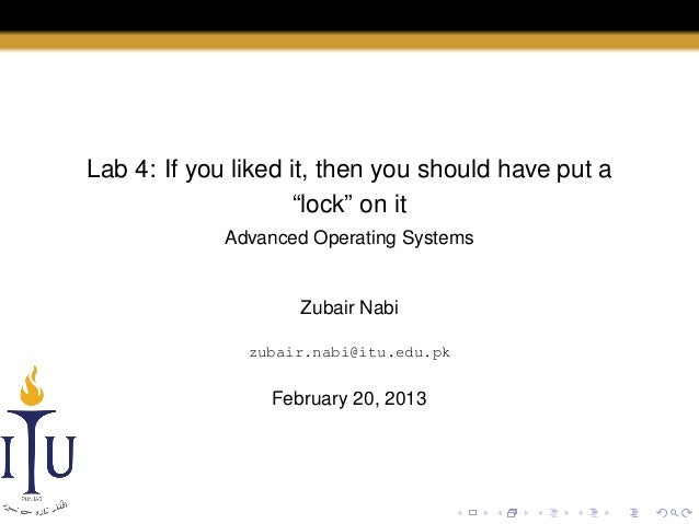 """Lab 4: If you liked it, then you should have put a """"lock"""" on it Advanced Operating Systems  Zubair Nabi zubair.nabi@itu.ed..."""